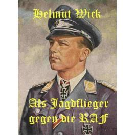 Helmut Wick  - Als Jagdflieger gegen die RAF